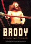 Brody: The Triumph and Tragedy of Wrestling's Rebel - Larry Matysik