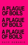 A Plague of Boils: How a Germ Everyone Has on Their Skin Every Day Nearly Killed Me - Dave Dumanis