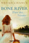 Bone River - Fluss der Träume (German Edition) - Megan Chance, Sonja Schuhmacher