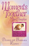 Moments Together For Couples: Devotions for Drawing Near to God and One Another - Dennis Rainey, Barbara Rainey