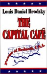 The Capital Cafe: Poems of Redneck, U.S.A - Louis Daniel Brodsky