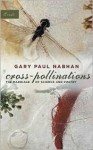 Cross-Pollinations: The Marriage of Science and Poetry - Gary Paul Nabhan