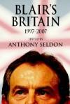 Blair's Britain, 1997-2007 - Anthony Seldon