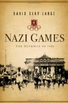 Nazi Games: The Olympics of 1936 - David Clay Large