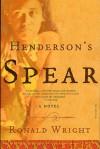 Henderson's Spear: A Novel - Ronald Wright