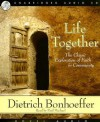 Life Together: The Classic Exploration of Faith in Community - Dietrich Bonhoeffer, Paul Michael