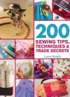 200 Sewing Tips, Techniques & Trade Secrets: An Indispensable Compendium of Technical Know-How and Troubleshooting Tips (200 Tips, Techniques & Trade Secrets) - Lorna Knight