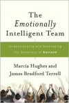 The Emotionally Intelligent Team: Understanding and Developing the Behaviors of Success - Marcia M. Hughes, James Bradford Terrell
