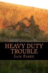 Heavy Duty Trouble: Book Three in The Brethren Trilogy - Iain Parke