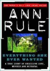 Everything She Ever Wanted (True Crime Files) - Ann Rule
