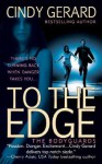 To the Edge (Bodyguard, #1) - Cindy Gerard