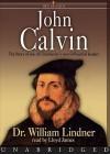 John Calvin: Library Edition (Men of Faith (Blackstone)) - William Lindner, Lloyd James