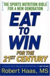 Eat To Win For the 21st Century - Robert Haas