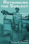 Rethinking The Subject: An Anthology Of Contemporary European Social Thought - James D. Faubion, Paul Rabinow