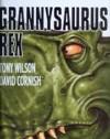 Grannysaurus Rex - Tony Wilson, D.M. Cornish