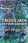 Calico Jack in your Garden - Karl Wiggins