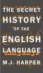 The Secret History of the English Language - M.J. Harper