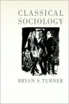 Classical Sociology - Bryan S. Turner