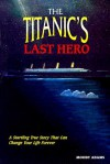 The Titanic's Last Hero: Story about John Harper - Moody Adams, John Climie