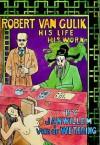 Robert Van Gulik: His Life His Work - Janwillem van de Wetering, Arthur P. Yin