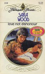 Love Not Dishonour - Sara Wood