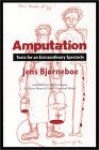 Amputation: Texts for an Extraordinary Spectacle - Jens Bjørneboe