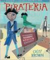 Pirateria: The Wonderful Plunderful Pirate Emporium - Calef Brown
