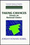 Taking Chances: Essays on Rational Choice - Jordan Howard Sobel