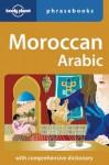 Moroccan Arabic: Lonely Planet Phrasebook - Dan Bacon, Bichr Andjar, Abdennabi Benchehda, Lonely Planet Phrasebooks