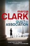 Guilt by Association. by Marcia Clark - Marcia Clark