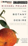 The Botany of Desire: A Plant's-Eye View of the World (Audiocd) - Michael Pollan