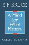 A Mind for What Matters: Collected Essays - F.F. Bruce
