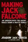 "Making Jack Falcone: An Undercover FBI Agent Takes Down a Mafia Family - Joaquin ""Jack"" Garcia, Michael Levin"