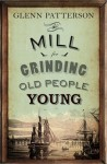 The Mill for Grinding Old People Young - Glenn Patterson