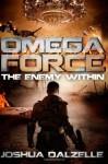 Omega Force: The Enemy Within - Joshua Dalzelle