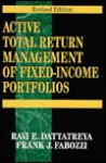 Active Total Return Management of Fixed-Income Portfolios: Risk Management and Portfolio Optimization.. - Ravi E. Dattatreya, Frank J. Fabozzi