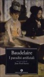 I paradisi artificiali - Charles Baudelaire