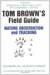 Tom Brown's Field Guide to Nature Observation and Tracking - Tom Brown Jr., Heather Bolyn, Brandt Morgan