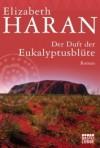 Der Duft der Eukalyptusblüte - Elizabeth Haran, Sylvia Strasser