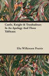 Castle, Knight & Troubadour; In an Apology and Three Tableaux - Elia W. Peattie