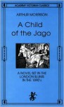 A Child Of The Jago: A Novel Set in the London Slums in the 1890s - Arthur Morrison