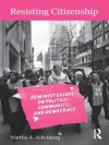 Resisting Citizenship: Feminist Essays on Politics, Community, and Democracy - Martha A. Ackelsberg
