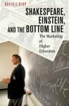 Shakespeare, Einstein, and the Bottom Line: The Marketing of Higher Education - David L. Kirp, Debra Solomon, Elizabeth Popp Berman, Jeffrey T. Holman, Jonathan VanAntwerpen, Patrick S. Roberts
