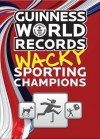 Guinness World Records Wacky Sporting Champions - Guinness World Records