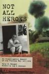 Not All Heroes: An Unapologetic Memoir of the Vietnam War, 1971-1972 - Gary E. Skogen, Clay S. Jenkinson