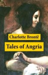 Tales of Angria (Mina Laury, Stancliffe's Hotel) + Angria and the Angrians - Charlotte Brontë