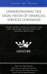 Understanding the Legal Needs of Financial Services Companies: Leading General Counsel on Assessing Legal Risks, Monitoring Industry Trends, and Navigating Regulations - Aspatore Books