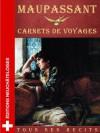 Carnets de Voyages: Ttous ses récits - Guy de Maupassant