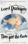 Time and the Gods: The Classic Fantasy Collection (Illustrated Facsimile Reprint Edition) - Lord Dunsany, S. H. Sime