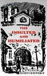 The Insulted and Humiliated - Fyodor Dostoyevsky